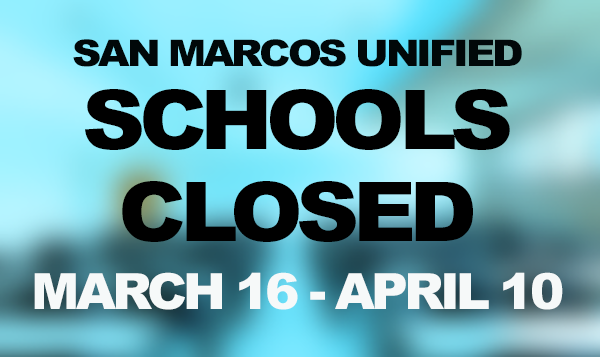 San Marcos Unified Schools Closed March 16 - April 10